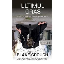 Ultimul oras - Blake Crouch, editura Rao