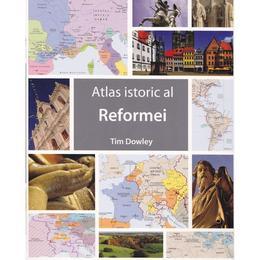 Atlas istoric al Reformei - Tim Dowley, editura Casa Cartii