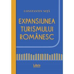 Expansiunea turismului romanesc - Constantin Nita, editura Libris Editorial