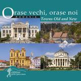 Orase vechi, orase noi - Romania - Calator prin tara mea - Mariana Pascaru, Florin Andreescu, editura Ad Libri
