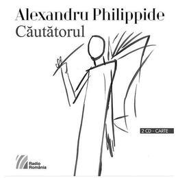 Cautatorul 2 CD + carte - Alexandru Philippide, editura Casa Radio