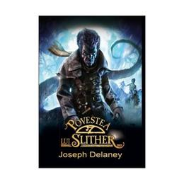 Povestea lui Slither - Joseph Delaney, editura Corint