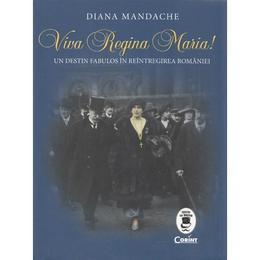 Viva Regina Maria! - Diana Mandache, editura Corint