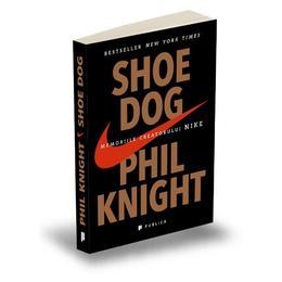 Shoe Dog. Memoriile creatorului Nike - Phil Knight, editura Publica