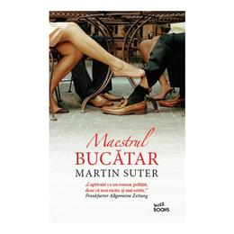Maestrul bucatar - Martin Suter, editura Litera