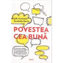 Povestea cea buna - J.M. Coetzee, Arabella Kurtz, editura Trei
