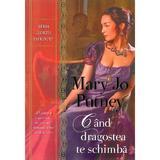Cand dragostea te schimba - Mary Jo Putney, editura Alma