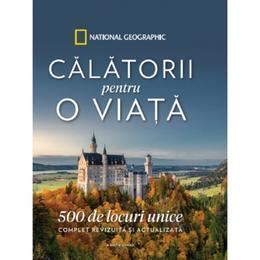 Calatorii pentru o viata. 500 de locuri unice. Ed. revizuita, editura Litera