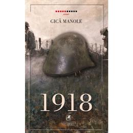 1918 - Gica Manole, editura Cartea Romaneasca