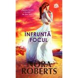 Infrunta focul - Nora Roberts, editura Lira