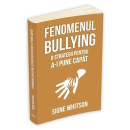 Fenomenul bullying - Signe Whitson, editura Herald