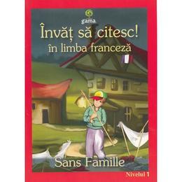 Invat sa citesc! In limba franceza - Singur pe lume - Nivelul 1, editura Gama