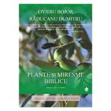 Plante si miresme biblice - Ovidiu Bojor, Raducanu Dumitru, editura Dharana