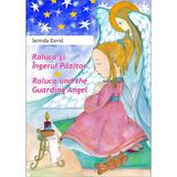 Raluca si Ingerul Pazitor. Raluca and the Guarding Angel - Semida David, editura Elicart