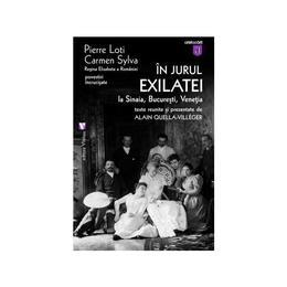 In jurul exilatiei la Sinaia, Bucuresti, Venetia - Pierre Loti, Carmen Sylva, editura Vremea