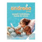 Andreea si Luli. Povestiri incantatoare inainte de culcare - Gilbert Delahaye, Marcel Marlier, editura Crisan