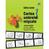 Cartea umbrelor miscate. Animatie pentru filme si jocuri video - Calin Cazan, editura Didactica Publishing House