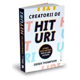 Creatorii de hituri - Derek Thompson, editura Publica