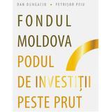 Fondul Moldova. Podul de investitii peste Prut - Dan Dungaciu, editura Codex