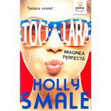 Tocilara: Imaginea perfecta - Holly Smale, editura Gama