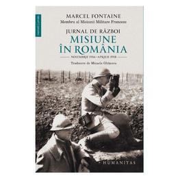 Jurnal de razboi: Misiune in Romania - Marcel Fontaine, editura Humanitas