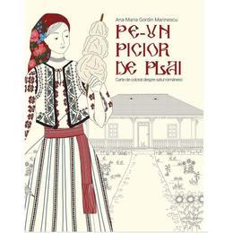 Pe-un picior de plai. Carte de colorat despre satul romanesc - Ana-Maria Gordin Marinescu, editura Litera
