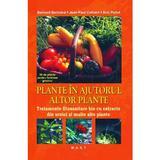 Plante in ajutorul altor plante - Bernard Bertrand, editura Mast