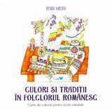 Culori si traditii in folclorul romanesc - Devis Grebu, editura All