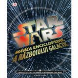 Star Wars. Marea enciclopedie a razboiului galactic, editura Litera