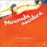 Minunata aventura - Ana Andreescu, editura Curtea Veche