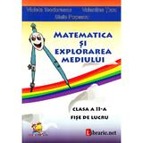 Matematica si explorarea mediului - Clasa 2 - Fise de lucru - Violeta Teodorescu, Valentina Tucu, editura Lizuka Educativ