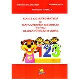 Matematica si explorarea mediului. Caiet pentru clasa pregatitoare - Dimancea Florentina, editura Lizuka Educativ