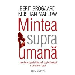 Mintea supraumana - Berit Brogaard, Kristian Marlow, editura Humanitas