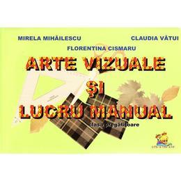 Arte vizuale si lucru manual - Clasa pregatitoare - Mirela Mihailescu, editura Lizuka Educativ