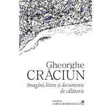 Imagini, litere si documente de calatorie - Gheorghe Craciun, editura Cartea Romaneasca