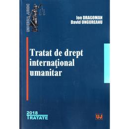 Tratat de drept international umanitar - Ion Dragoman, David Ungureanu, editura Universul Juridic