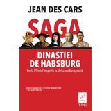 Saga dinastiei de Habsburg - Jean Des Cars, editura Trei