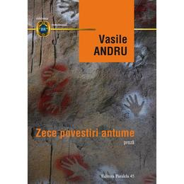 Zece povestiri antume - Vasile Andru, editura Paralela 45