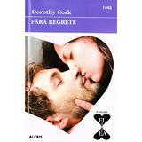 Fara regrete - Dorothy Cork, editura Alcris