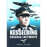 Kesselring, crearea Luftwaffe - Kenneth Macksey, editura Miidecarti