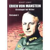 Erich von Manstein, strategul lui Hitler Vol.1 - Benoit Lemay, editura Miidecarti