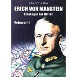 Erich von Manstein, strategul lui Hitler Vol.2 - Benoit Lemay, editura Miidecarti