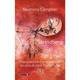 Strindberg si Bergman. Perspective comparatiste asupra durerii inocentului - Noemina Campean, editura Scoala Ardeleana