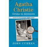 Agatha Christie. Crime in devenire - John Curran, editura Rao