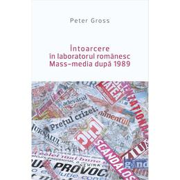 Intoarcere In Laboratorul Romanesc Mass-Media Dupa 1989 - Peter Gross, editura Nemira
