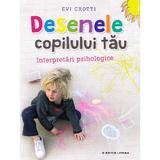 Desenele copilului tau. Interpretari psihologice - Evi Crotti, editura Litera