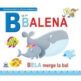 B de la Balena - Bela merge la bal (cartonat), editura Didactica Publishing House