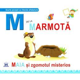 M de la Marmota - Maia si zgomotul misterios (cartonat), editura Didactica Publishing House