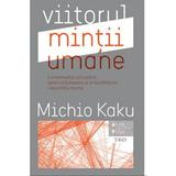 Viitorul mintii umane - Michio Kaku, editura Trei