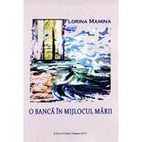 O banca in mijlocul marii - Florina Mamina, editura Pastel